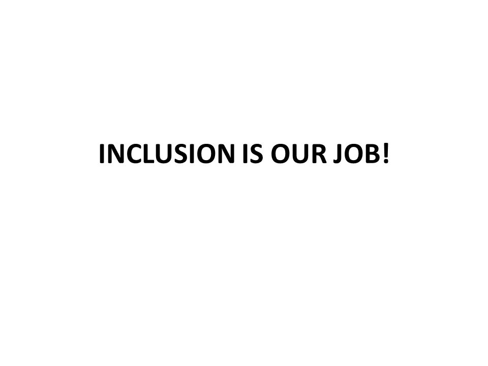 INCLUSION IS OUR JOB!