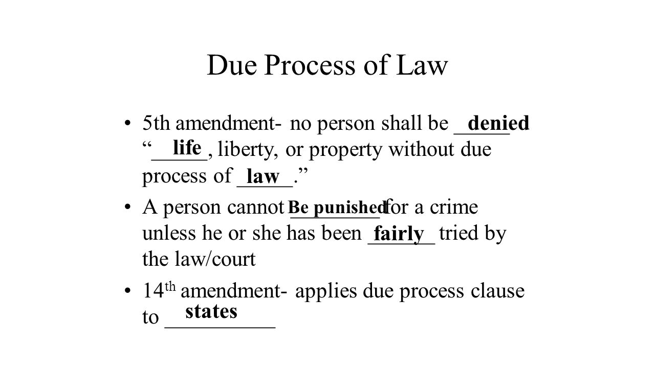 """Due Process of Law 5th amendment- no person shall be _____ """"_____, liberty, or property without due process of _____."""" A person cannot ________ for a"""