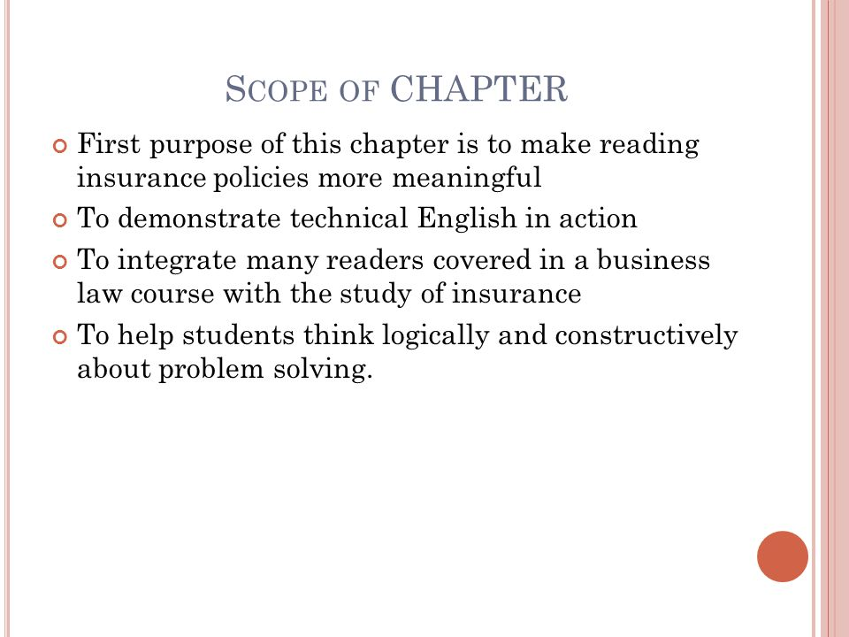 S COPE OF CHAPTER First purpose of this chapter is to make reading insurance policies more meaningful To demonstrate technical English in action To in