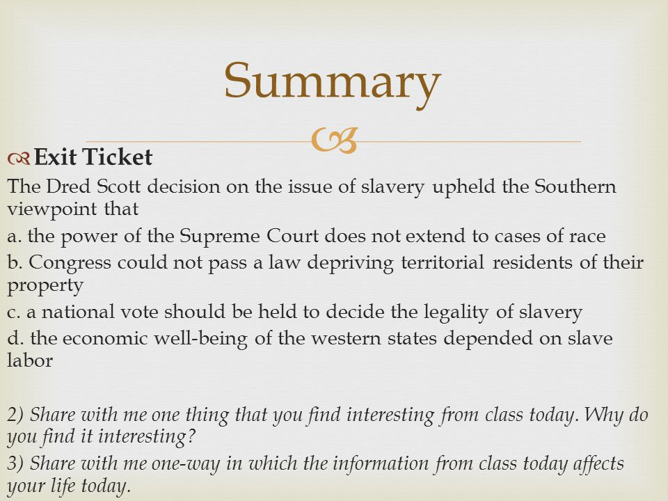   Exit Ticket The Dred Scott decision on the issue of slavery upheld the Southern viewpoint that a.