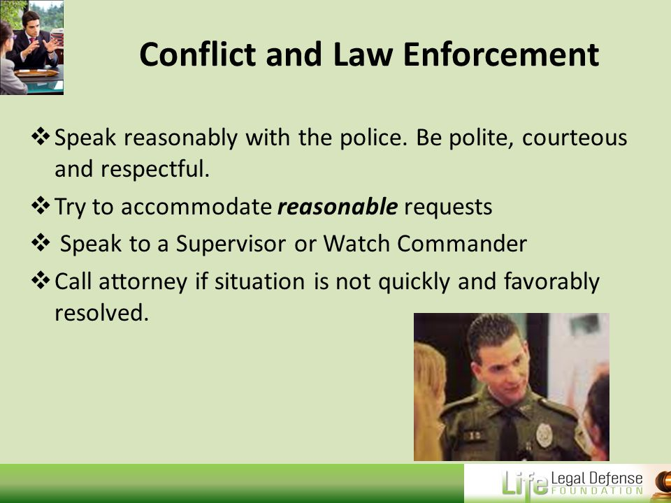 Conflict and Law Enforcement  Speak reasonably with the police.