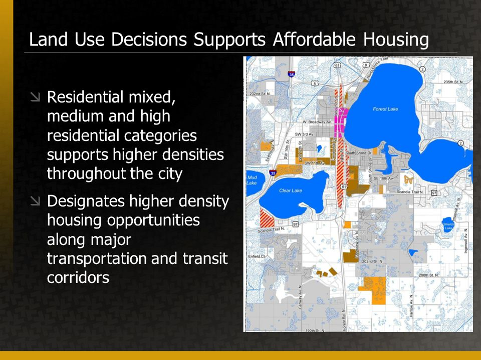  Residential mixed, medium and high residential categories supports higher densities throughout the city  Designates higher density housing opportunities along major transportation and transit corridors Land Use Decisions Supports Affordable Housing