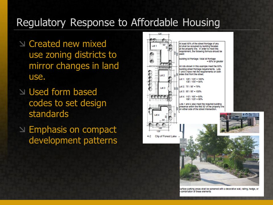 Regulatory Response to Affordable Housing  Created new mixed use zoning districts to mirror changes in land use.