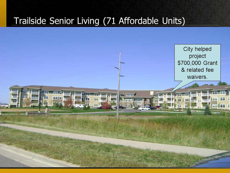 Trailside Senior Living (71 Affordable Units) City helped project $700,000 Grant & related fee waivers.