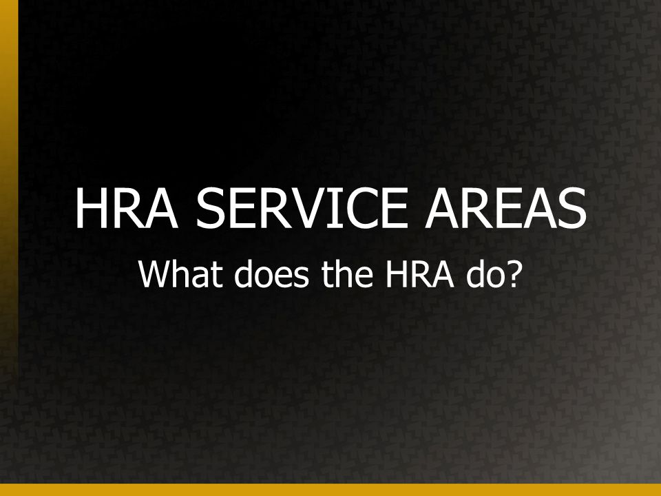 HRA SERVICE AREAS What does the HRA do