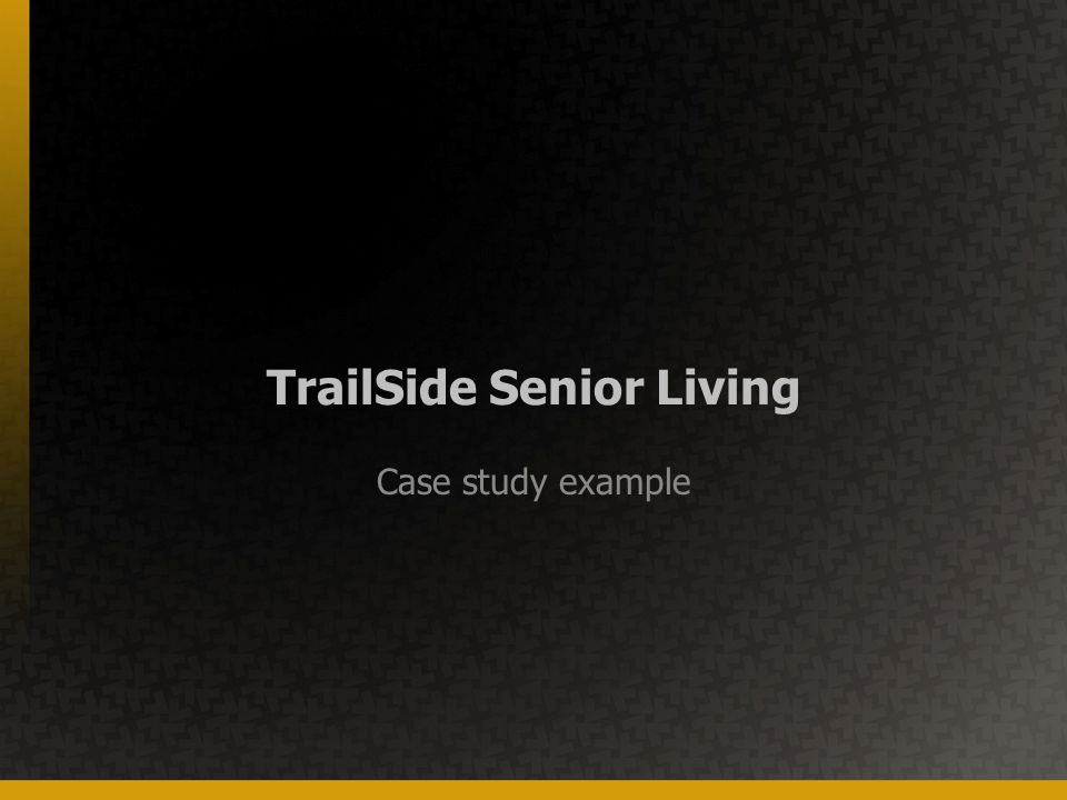 TrailSide Senior Living Case study example