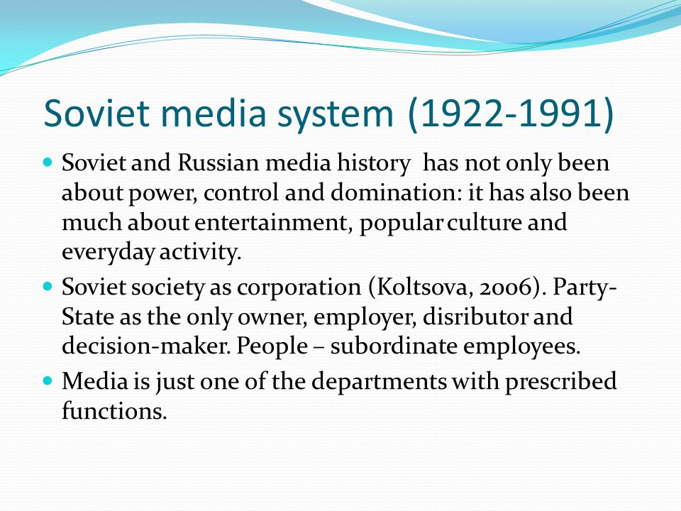 Soviet media system (1922-1991) Soviet and Russian media history has not only been about power, control and domination: it has also been much about entertainment, popular culture and everyday activity.