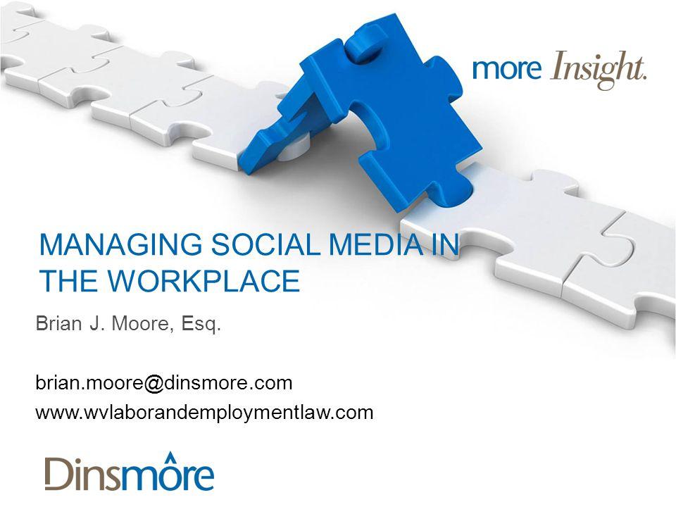 MANAGING SOCIAL MEDIA IN THE WORKPLACE Brian J. Moore, Esq.