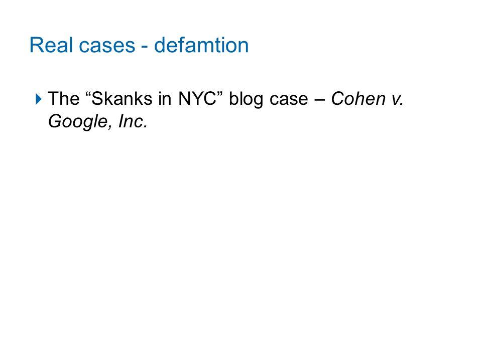 Real cases - defamtion  The Skanks in NYC blog case – Cohen v. Google, Inc.