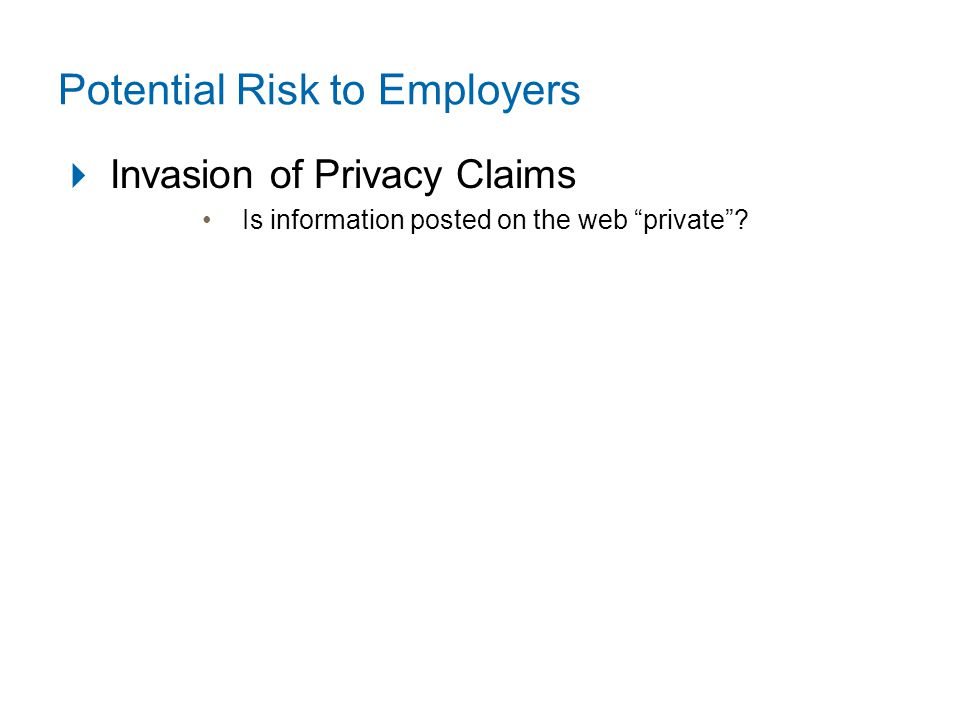 Potential Risk to Employers  Invasion of Privacy Claims Is information posted on the web private