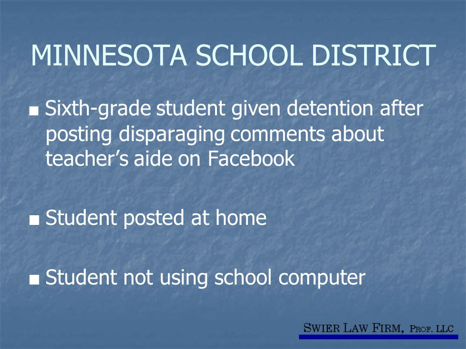 MINNESOTA SCHOOL DISTRICT ■ Sixth-grade student given detention after posting disparaging comments about teacher's aide on Facebook ■ Student posted at home ■ Student not using school computer