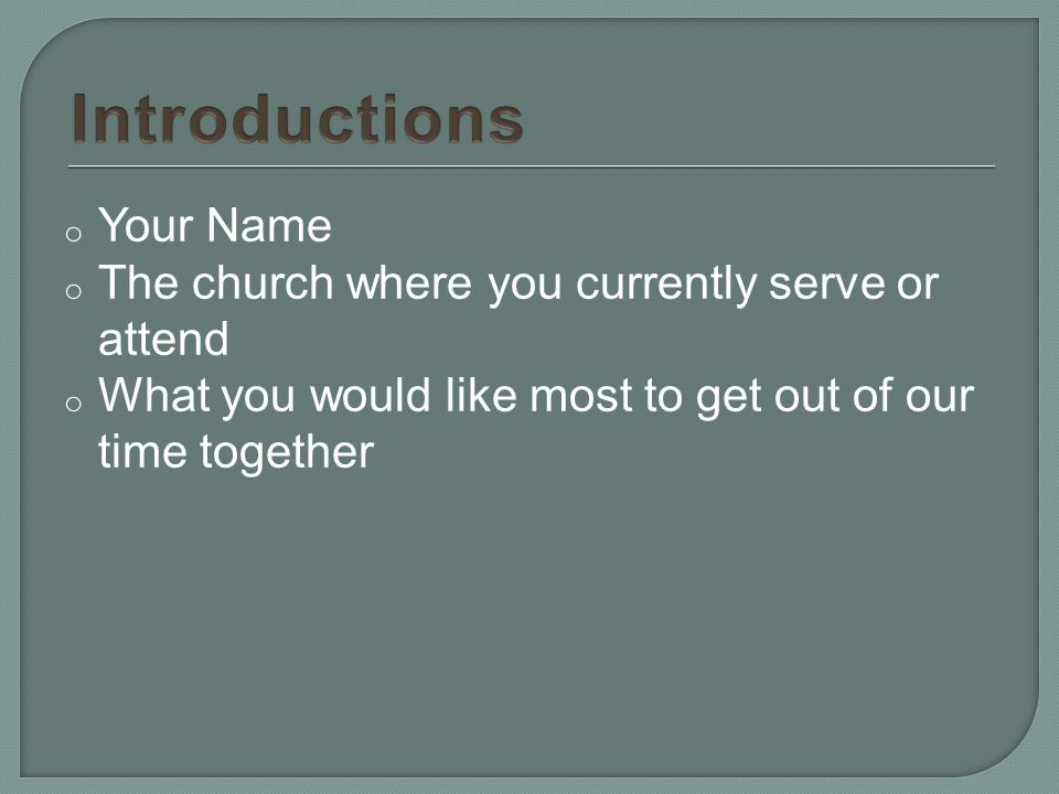 o Your Name o The church where you currently serve or attend o What you would like most to get out of our time together