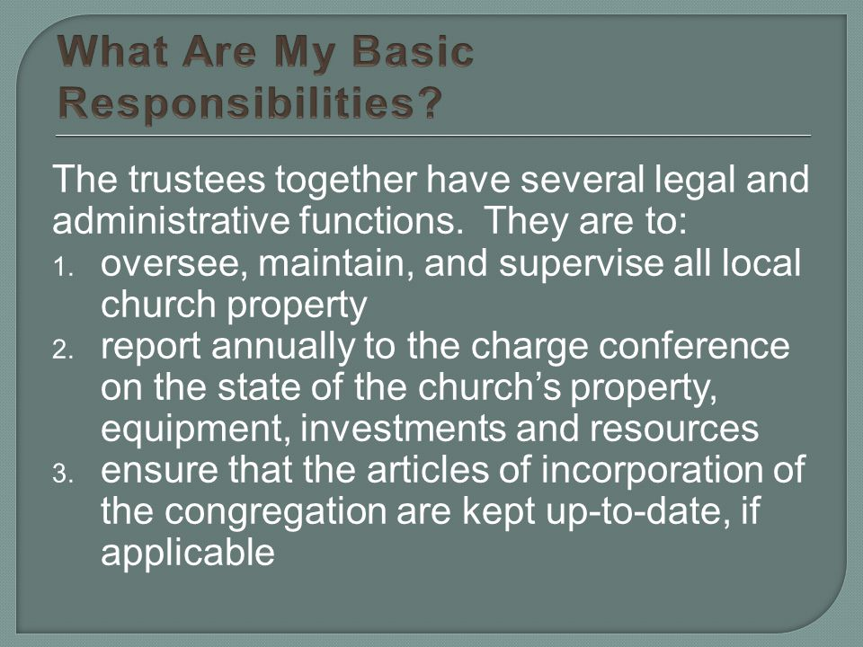 The trustees together have several legal and administrative functions.