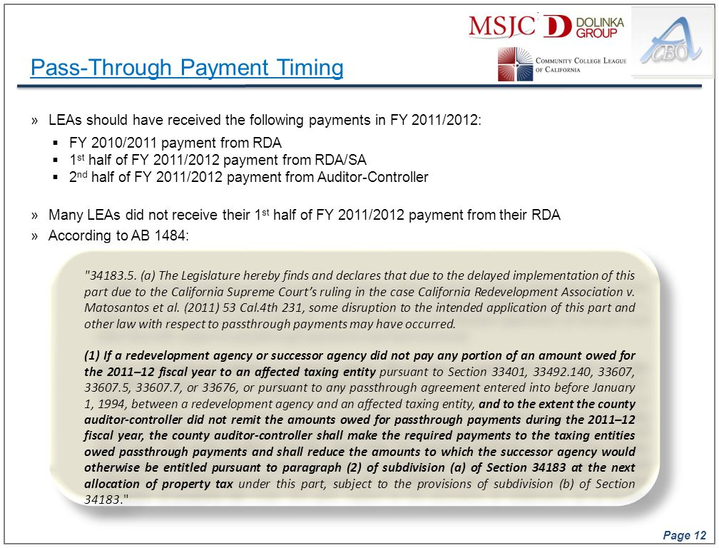 Page 12 Pass-Through Payment Timing »LEAs should have received the following payments in FY 2011/2012:  FY 2010/2011 payment from RDA  1 st half of
