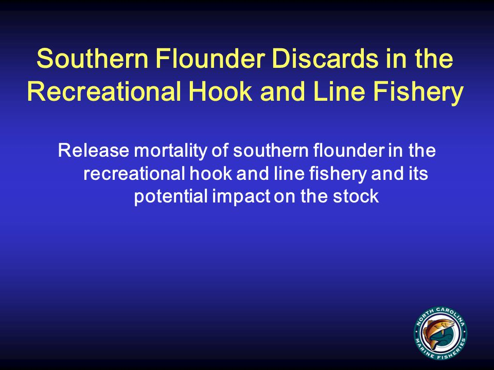 Southern Flounder Discards in the Recreational Hook and Line Fishery Release mortality of southern flounder in the recreational hook and line fishery