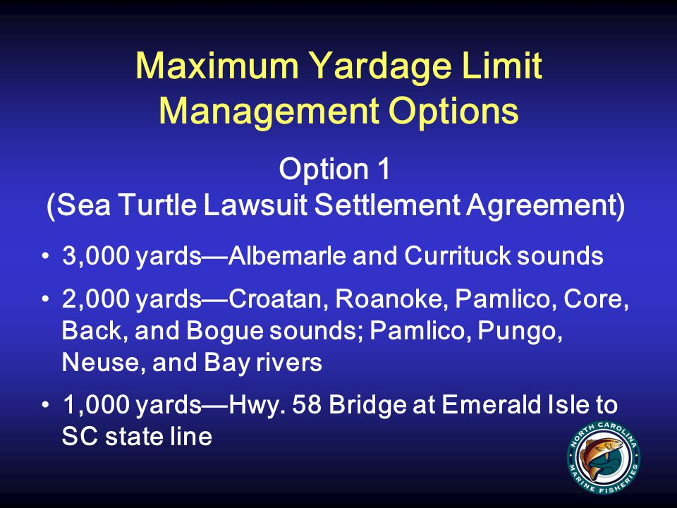 Maximum Yardage Limit Management Options Option 1 (Sea Turtle Lawsuit Settlement Agreement) 3,000 yards—Albemarle and Currituck sounds 2,000 yards—Cro