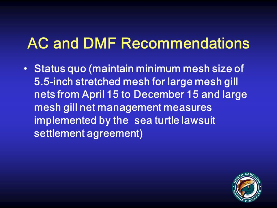 AC and DMF Recommendations Status quo (maintain minimum mesh size of 5.5-inch stretched mesh for large mesh gill nets from April 15 to December 15 and