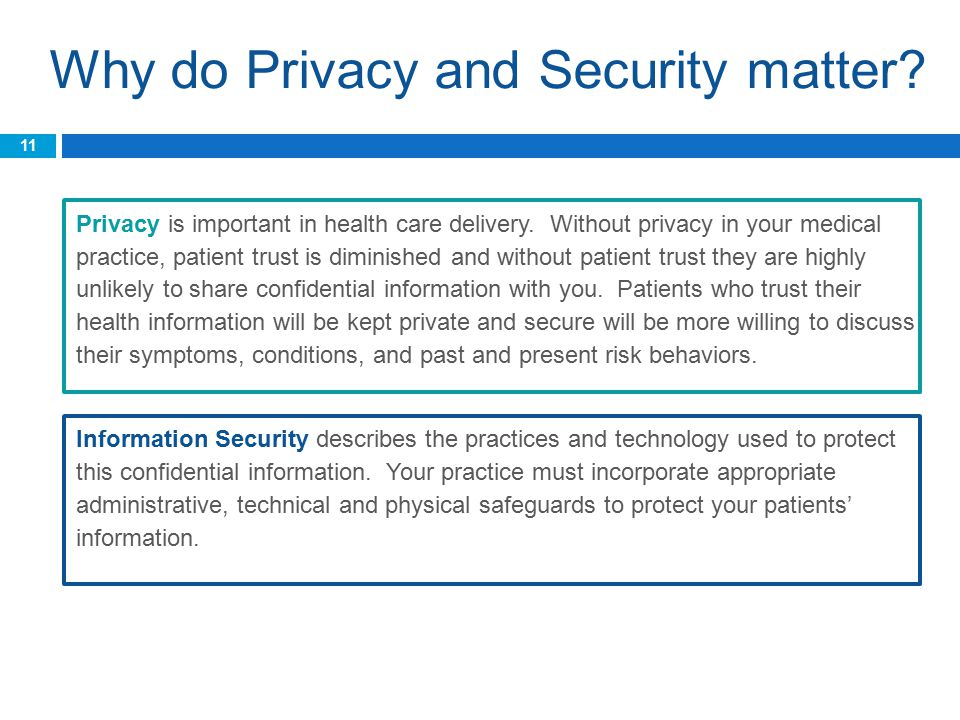 Why do Privacy and Security matter. Privacy is important in health care delivery.