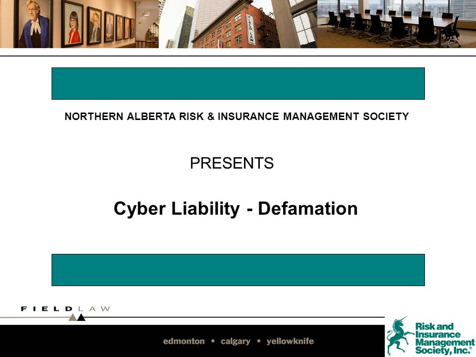 Cyber Liability - Defamation PRESENTS NORTHERN ALBERTA RISK & INSURANCE MANAGEMENT SOCIETY