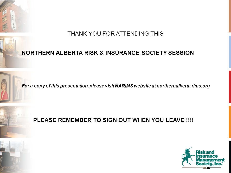 THANK YOU FOR ATTENDING THIS NORTHERN ALBERTA RISK & INSURANCE SOCIETY SESSION PLEASE REMEMBER TO SIGN OUT WHEN YOU LEAVE !!!.