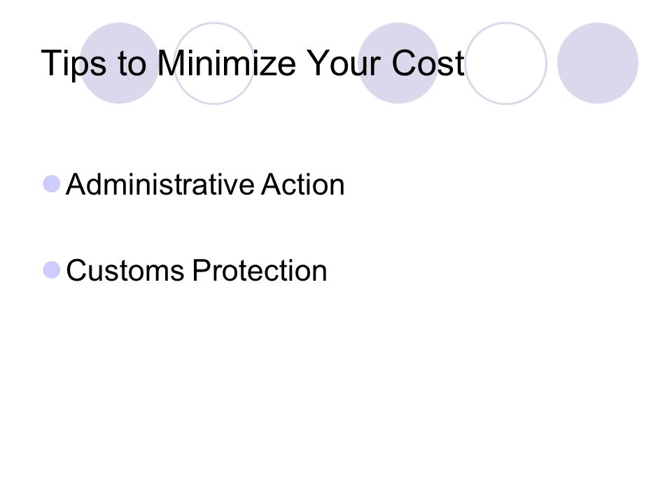 Tips to Minimize Your Cost Administrative Action Customs Protection