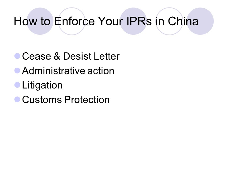 How to Enforce Your IPRs in China Cease & Desist Letter Administrative action Litigation Customs Protection