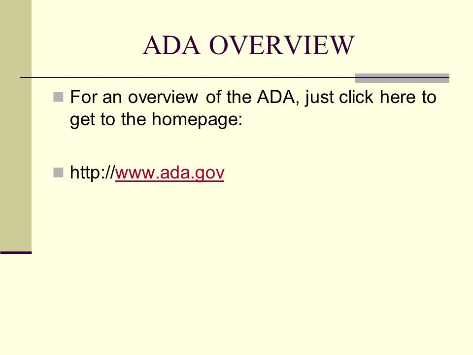 ADA OVERVIEW For an overview of the ADA, just click here to get to the homepage: http://www.ada.govwww.ada.gov