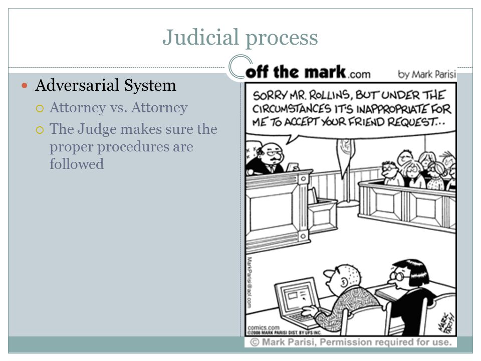 Judicial process Adversarial System  Attorney vs.