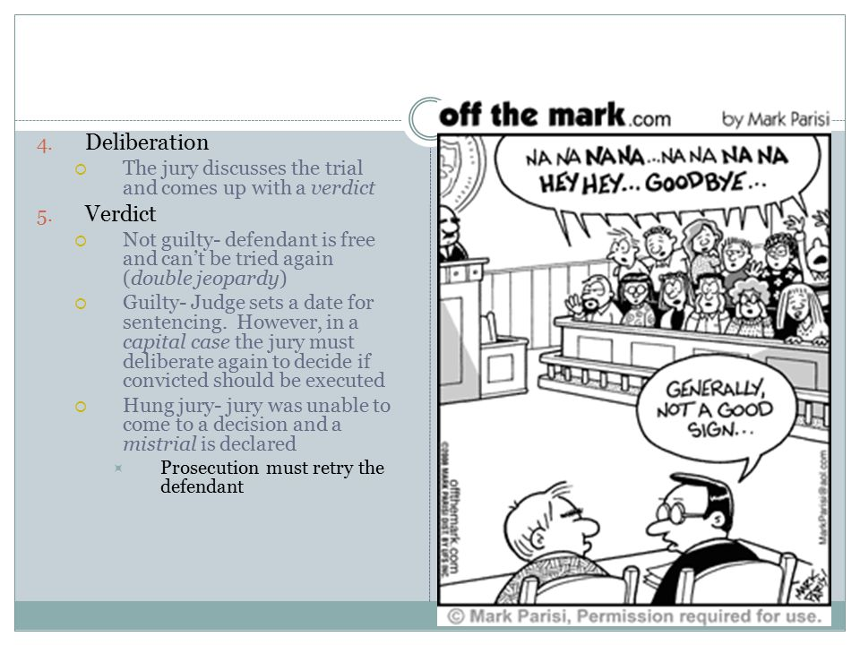 4.Deliberation  The jury discusses the trial and comes up with a verdict 5.