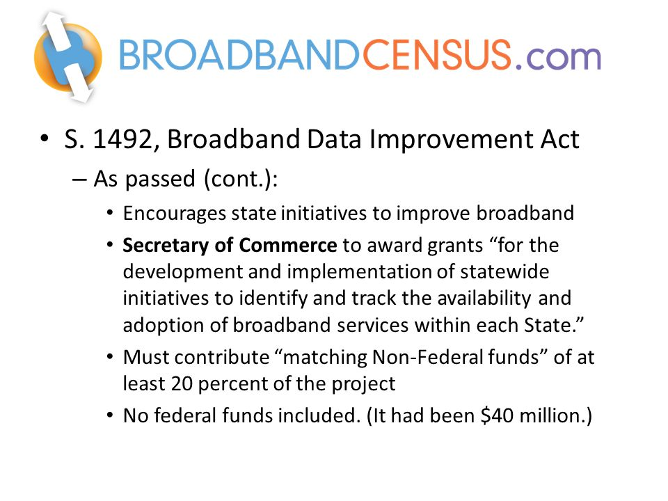 """S. 1492, Broadband Data Improvement Act – As passed (cont.): Encourages state initiatives to improve broadband Secretary of Commerce to award grants """""""