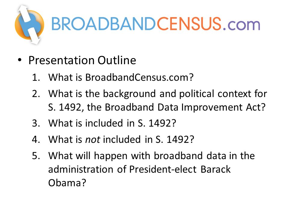 Presentation Outline 1.What is BroadbandCensus.com.