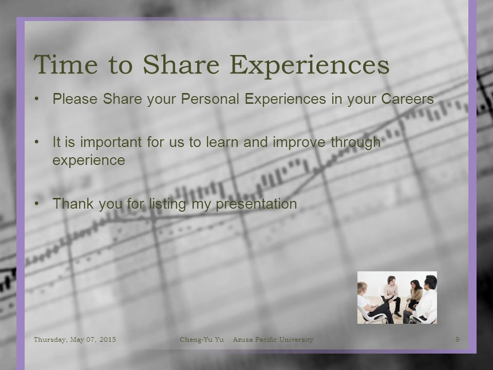 Time to Share Experiences Please Share your Personal Experiences in your Careers It is important for us to learn and improve through experience Thank