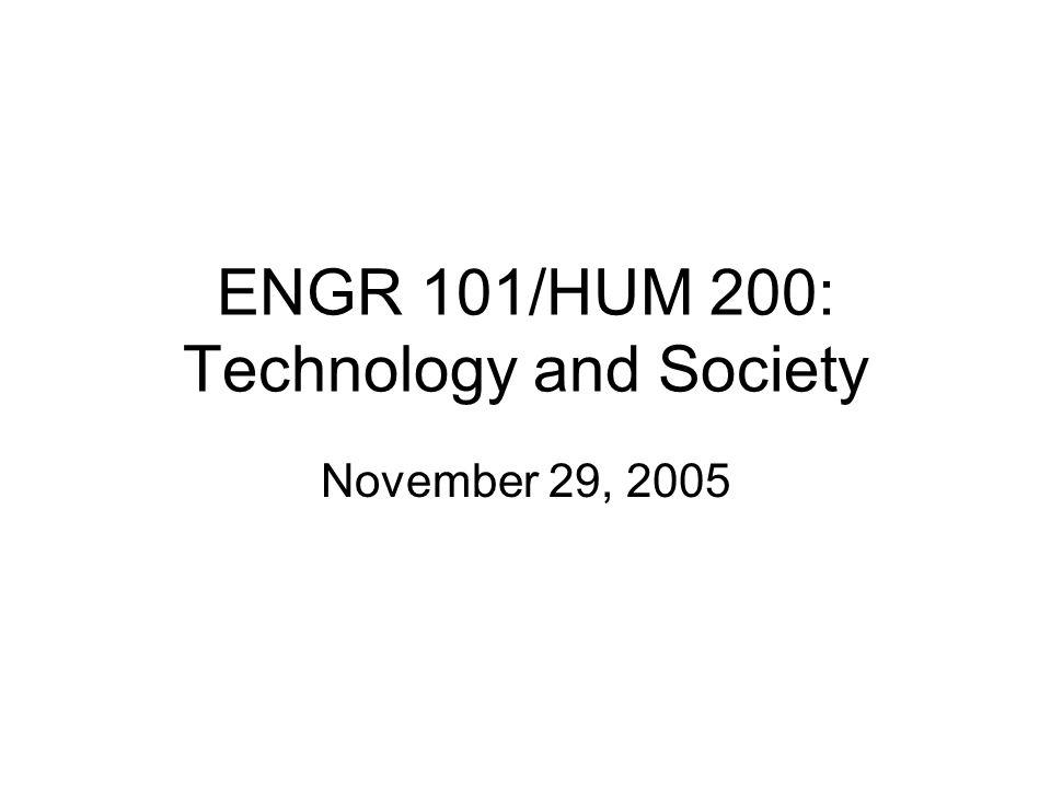 ENGR 101/HUM 200: Technology and Society November 29, 2005