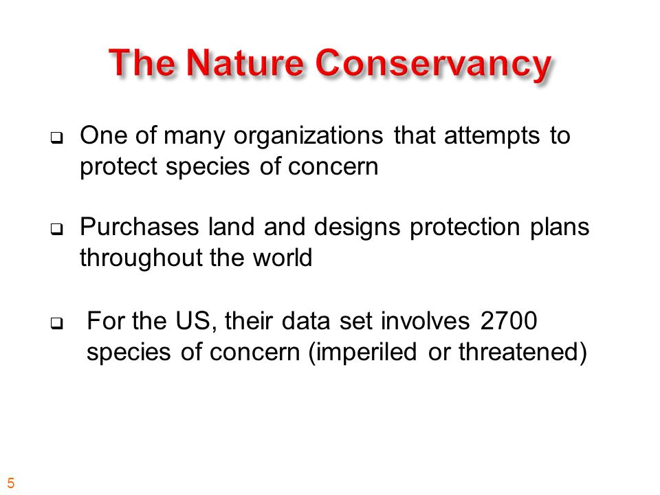 One of many organizations that attempts to protect species of concern  Purchases land and designs protection plans throughout the world  For the U