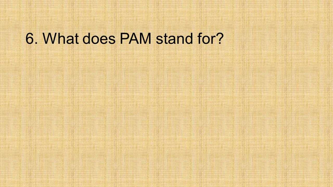 6. What does PAM stand for