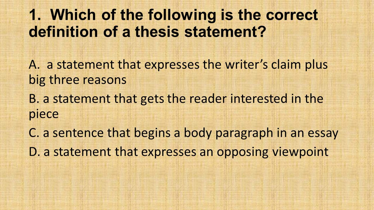 1. Which of the following is the correct definition of a thesis statement.