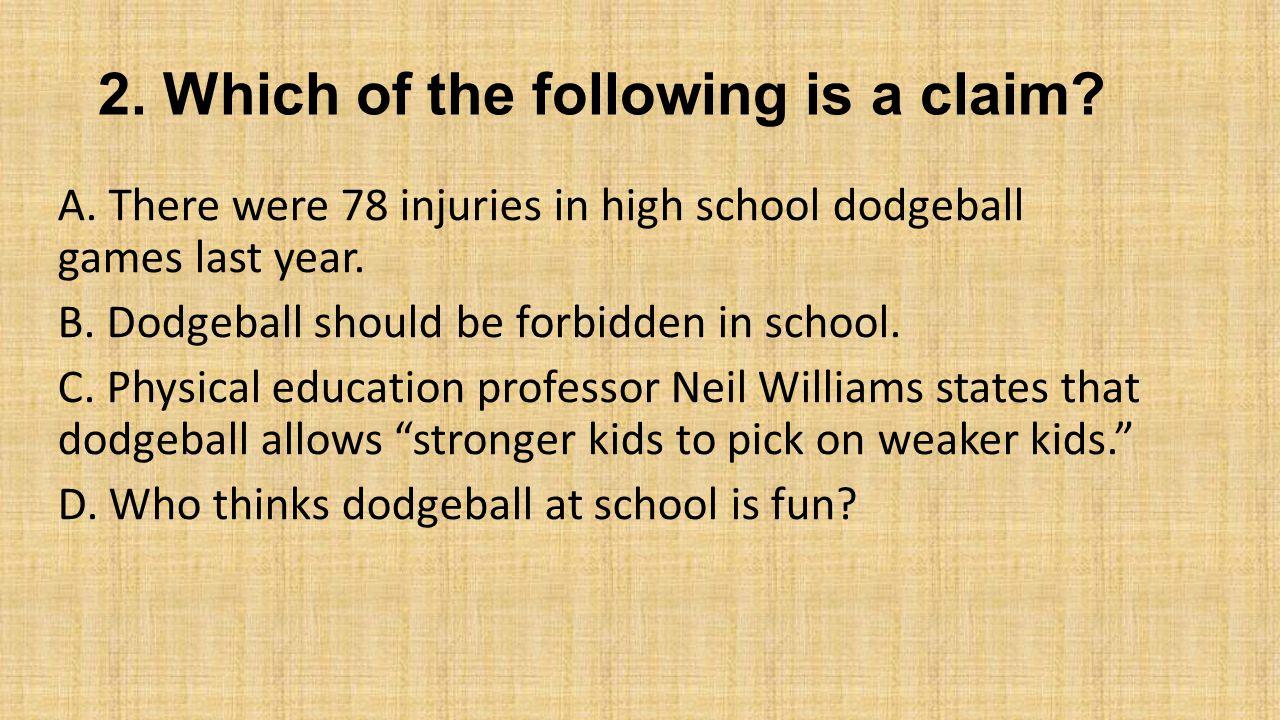 B.Dodgeball should be forbidden in school.