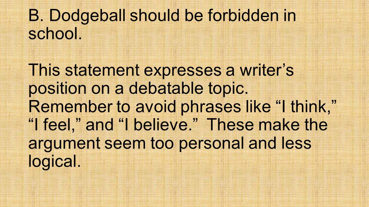 B. Dodgeball should be forbidden in school.