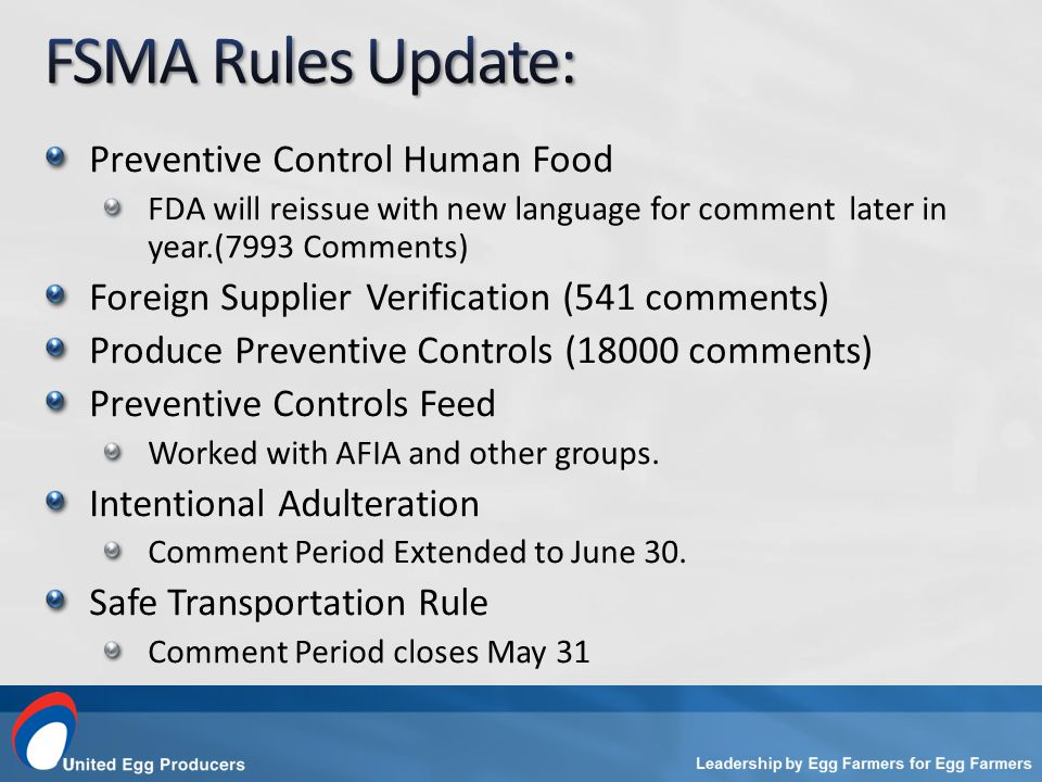 Preventive Control Human Food FDA will reissue with new language for comment later in year.(7993 Comments) Foreign Supplier Verification (541 comments) Produce Preventive Controls (18000 comments) Preventive Controls Feed Worked with AFIA and other groups.