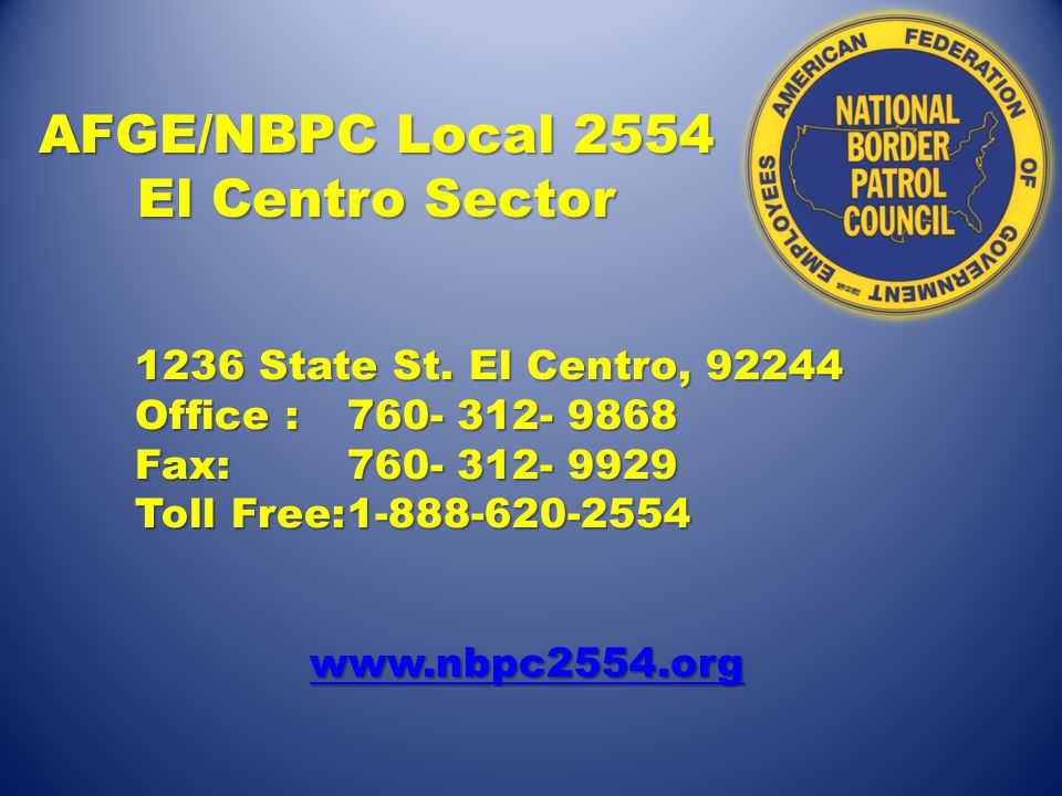 AFGE/NBPC Local 2554 El Centro Sector 1236 State St. El Centro, 92244 Office :760- 312- 9868 Fax:760- 312- 9929 Toll Free:1-888-620-2554 www.nbpc2554.