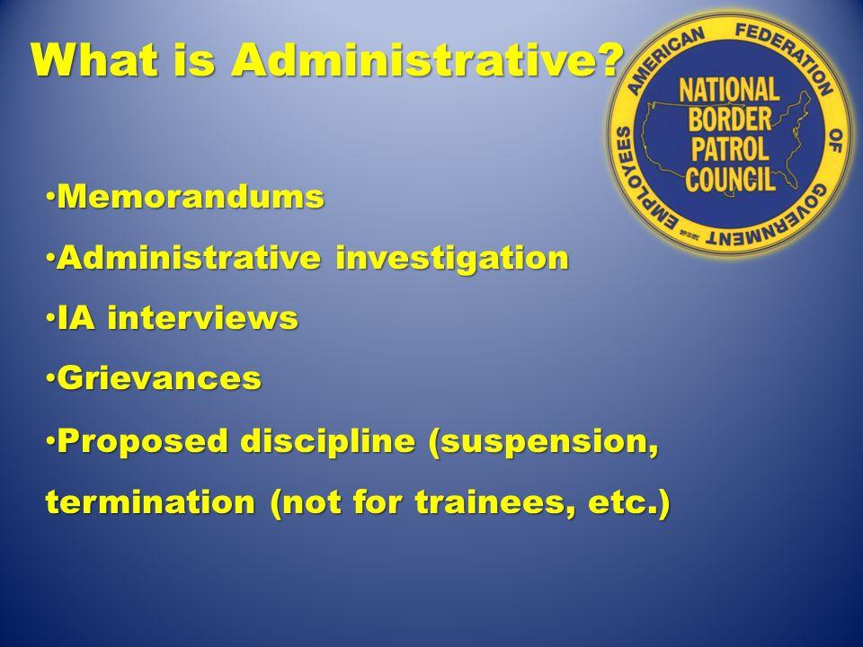 What is Administrative? Memorandums Memorandums Administrative investigation Administrative investigation IA interviews IA interviews Grievances Griev