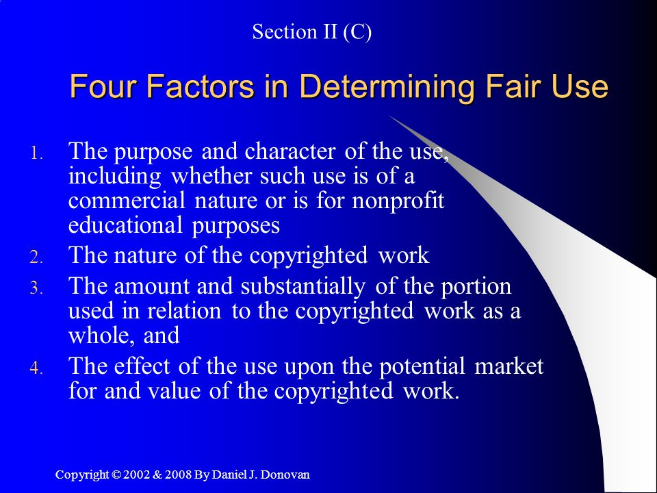 Copyright © 2002 & 2008 By Daniel J. Donovan Four Factors in Determining Fair Use 1.