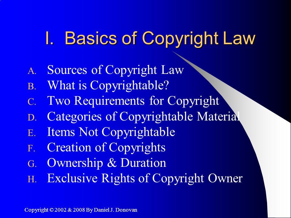 Copyright © 2002 & 2008 By Daniel J. Donovan I. Basics of Copyright Law A.
