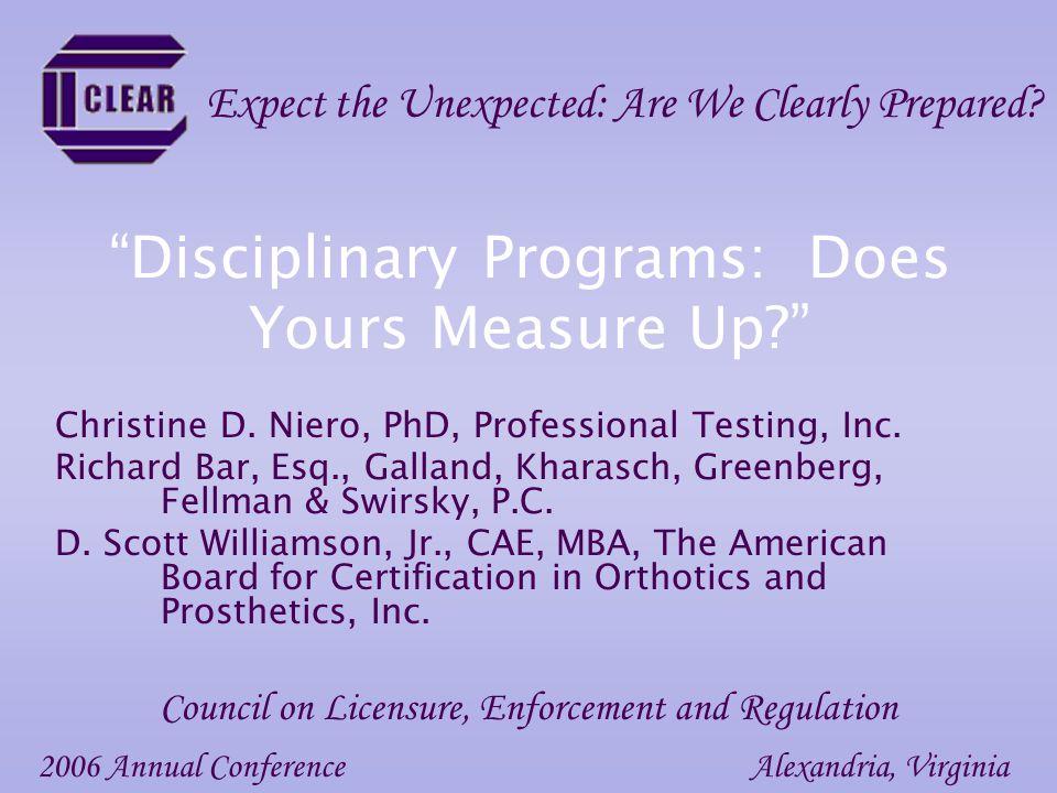 """Disciplinary Programs: Does Yours Measure Up?"" Christine D. Niero, PhD, Professional Testing, Inc. Richard Bar, Esq., Galland, Kharasch, Greenberg, F"