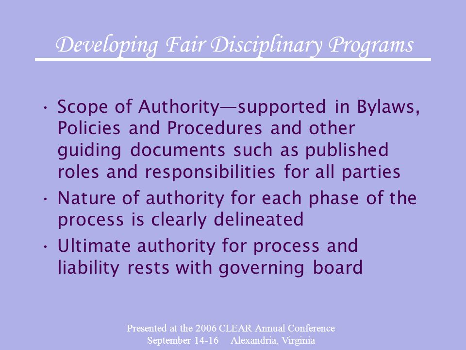 Presented at the 2006 CLEAR Annual Conference September 14-16 Alexandria, Virginia Developing Fair Disciplinary Programs Scope of Authority—supported