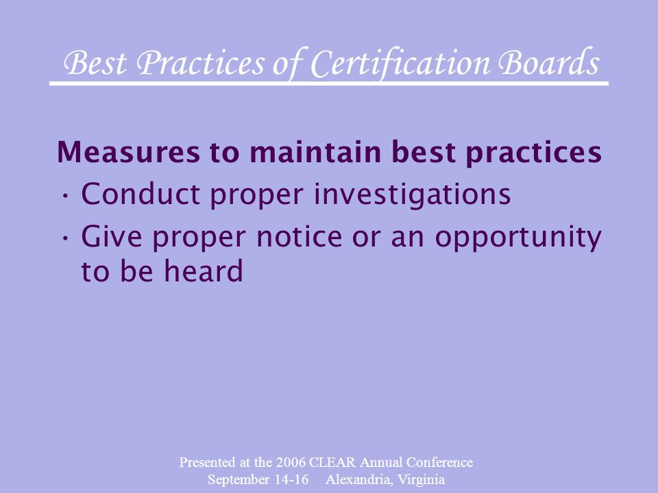 Presented at the 2006 CLEAR Annual Conference September 14-16 Alexandria, Virginia Best Practices of Certification Boards Measures to maintain best pr