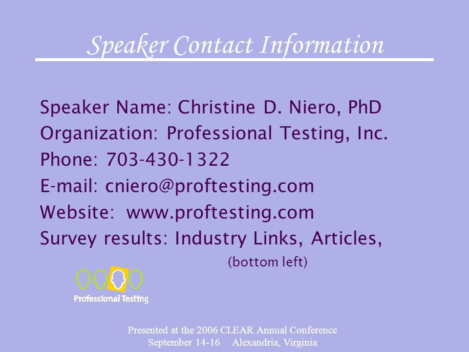 Presented at the 2006 CLEAR Annual Conference September 14-16 Alexandria, Virginia Speaker Contact Information Speaker Name: Christine D. Niero, PhD O