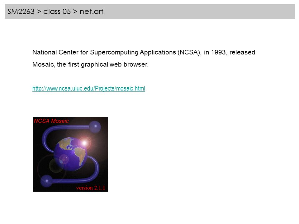 SM2263 > class 05 > net.art National Center for Supercomputing Applications (NCSA), in 1993, released Mosaic, the first graphical web browser.
