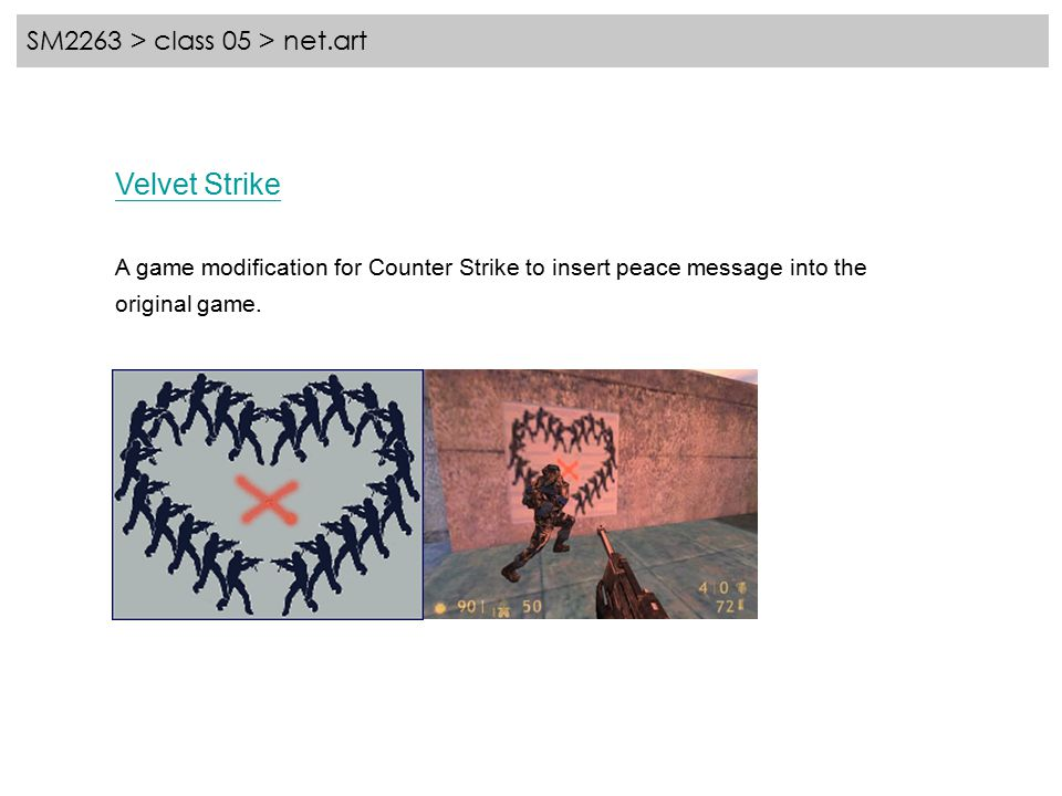 SM2263 > class 05 > net.art Velvet Strike A game modification for Counter Strike to insert peace message into the original game.