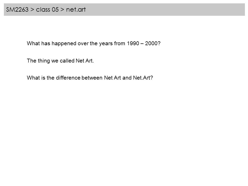 SM2263 > class 05 > net.art What has happened over the years from 1990 – 2000.
